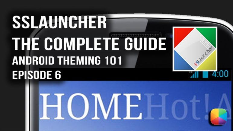 SSLauncher The Complete Guide - Android Theming 101, Episode 6